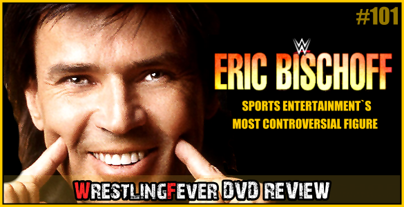 WWE_Eric_Bischoff_DVD_Review_WrestlingFever